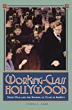 Working-Class Hollywood - Silent Film and the Shaping of Class in America