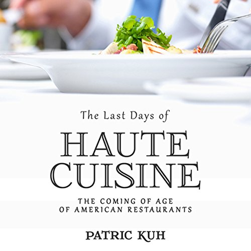 The Last Days of Haute Cuisine: The Coming of Age of American Restaurants by Audible Studios