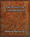 The Power of Concentration, Theron Q. Dumont, 1594621411