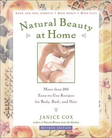 Natural Beauty at Home: More Than 250 Easy to Use Recipes for Body,Bath, and Hair, Revised Edition pdf epub