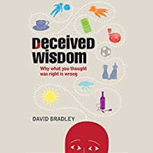 Deceived Wisdom: Why What You Thought Was Right Is Wrong Audiobook by David Bradley Narrated by Kris Dyer