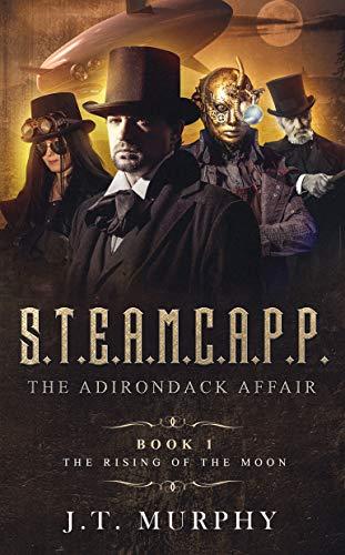S.T.E.A.M.C.A.P.P.: The Rising of the Moon (The Adirondack Affair Book 1)