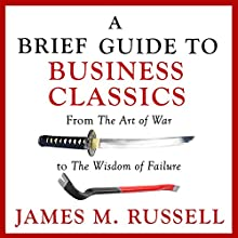 A Brief Guide to Business Classics: From The Art of War to The Wisdom of Failure Hörbuch von James M. Russell Gesprochen von: Christopher Ragland