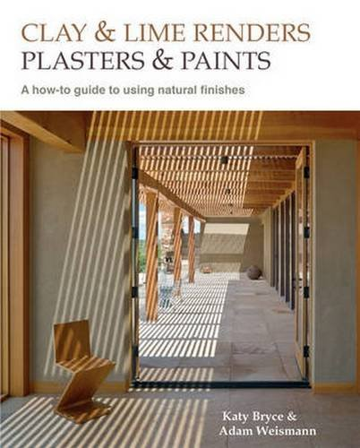Clay and Lime Renders, Plasters and Paints: A How-To Guide to Using Natural Finishes (Sustainable Building) (Using Natural)