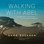 Walking with Abel: Journeys with the Nomads of the African Savannah | Anna Badkhen
