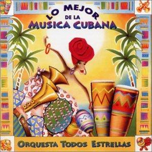 Orquesta Todos Estrellas - Lo Mejor De La Musica Cubana - Amazon.com