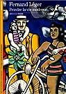 Fernand Léger. Peindre la vie moderne par Pierre