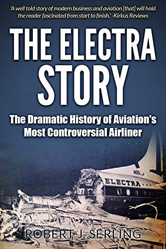 The Electra Story: The Dramatic History of Aviation's Most Controversial Airliner cover