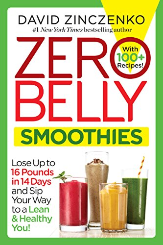 Zero Belly Smoothies: Lose up to 16 Pounds in 14 Days and Sip Your Way to A Lean & Healthy You! (Best Recipes For Losing Belly Fat)