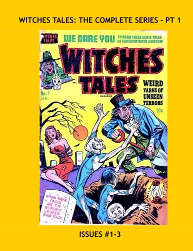 Witches Tales: The Complete Series - Pt 1: Seriously Terrifying Pre-Code Horror - Issues #1-3 -- All Stories - No Ads (Best Independent Graphic Novels)