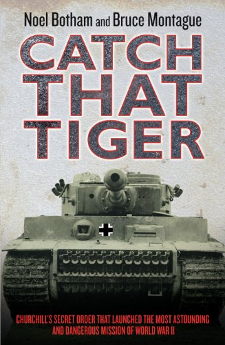 (Catch That Tiger - Churchill's Secret Order That Launched The Most Astounding and Dangerous Mission of World War II)