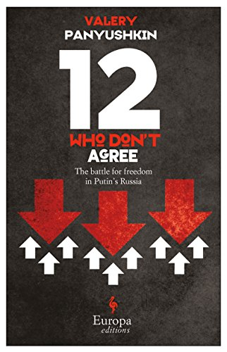 Twelve Who Don't Agree: The Battle for Freedom in Putin?s Russia