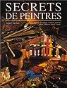 Secrets de peintres : Apprêts, marouflage, médiums, pigments, glacis, vélatures, dorure, vernis... par Moran