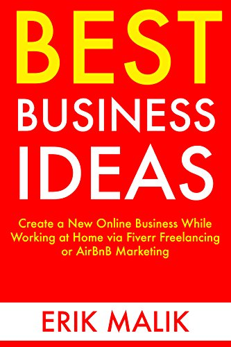 Best Business Ideas: Create a New Online Business While Working at Home via Fiverr Freelancing or AirBnB Marketing (English Edition)