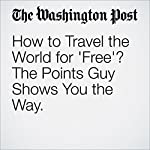 How to Travel the World for 'Free'? The Points Guy Shows You the Way. | Andrea Sachs