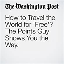 How to Travel the World for 'Free'? The Points Guy Shows You the Way. Other by Andrea Sachs Narrated by Jill Melancon