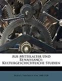Aus Mittelalter und Renaissance; Kulturgeschichtliche Studien, , 1172729174