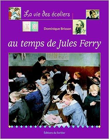 Livres gratuits La Vie des enfants au temps de Jules Ferry epub pdf