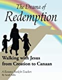 The Drama of Redemption: Walking with Jesus from Creation to Canaan