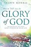 img - for How to TAP into the Glory of God: Anointed Principles that Unlock God's Power in Your Life book / textbook / text book