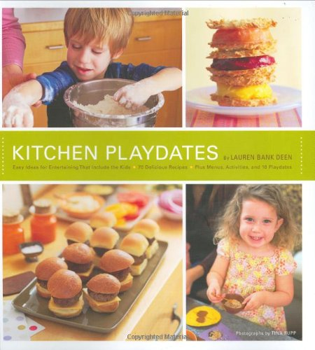 Kitchen Playdates: Easy Ideas for Entertaining That Include the Kids 70 Delicious Recipes Plus Menus, Activities, and 10 Playdates]()