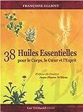 38 huiles essentielles pour le corps, le coeur et l'esprit : Avec 1 livre et 38 cartes