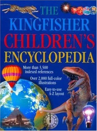 The Kingfisher Children's Encyclopedia (Kingfisher Family of Encyclopedias)