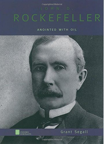 John D. Rockefeller: Anointed with Oil (Oxford Portraits)