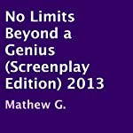 No Limits Beyond a Genius: Screenplay Edition, 2013 | Mathew G.
