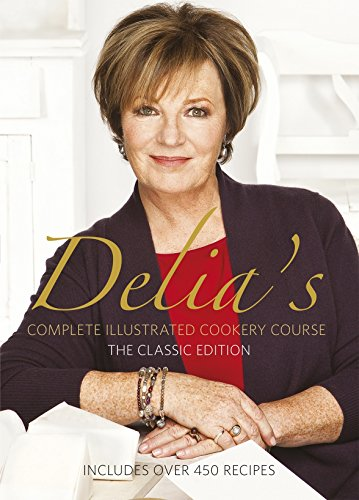 Delia Smith's Complete Illustrated Cookery Course, The Classic Edition by Delia Smith