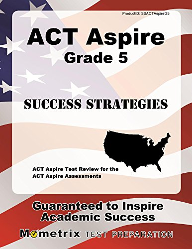 ACT Aspire Grade 5 Success Strategies Study Guide: ACT Aspire Test Review for the ACT Aspire Assessments