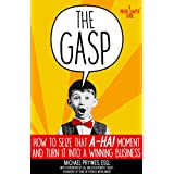 The Gasp: How to Seize That A-Ha! Moment and Turn It Into a Winning Business (A Proud Lawyer Guide)