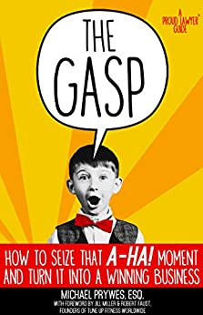 """The Gasp: How to Seize That """"A-Ha!"""" Moment and Turn It Into a Winning Business (A Proud Lawyer Guide) by [Prywes, Michael]"""