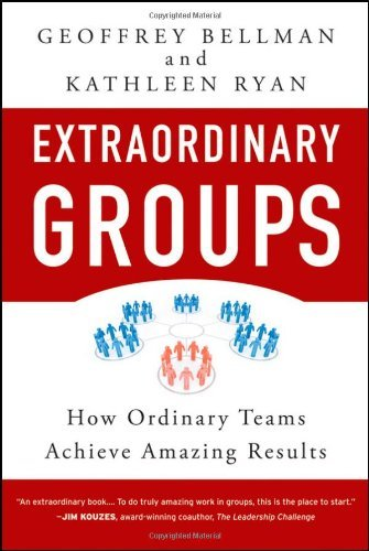 Extraordinary Groups: How Ordinary Teams Achieve Amazing Results by Geoffrey M. Bellman (2009-09-22)
