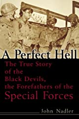 A Perfect Hell: The True Story of the Black Devils, the Forefathers of the Special Forces Kindle Edition