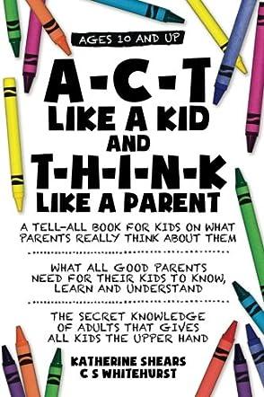 A-C-T Like A Kid And T-H-I-N-K Like A Parent