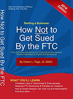 Starting a Business:  How Not to Get Sued By the FTC: The Definitive Handbook For Online Business Owners, Internet Marketers, & Digital Entrepreneurs by [Page JD, Robert L.]