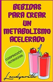 Bebidas para crear un metabolismo acelerado (Comprensiòn nutricional nº 1) de [Vargas Lòpez, Landy]