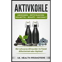 Schnell Abnehmen mit dem Superfood AKTIVKOHLE: Gesunder Trend oder nur ein Mythos? (German Edition)