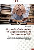 Recherche d'information en langage naturel dans les documents XML: Extraction et recherche d'information en langage naturel dans les documents semi-structurés (Omn.Univ.Europ.) (French Edition)