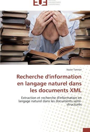 Recherche d'information en langage naturel dans les documents XML: Extraction et recherche d'information en langage naturel dans les documents semi-structurés (Omn.Univ.Europ.) (French Edition) by Tannier Xavier