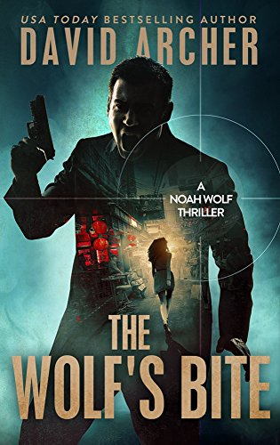 The Wolf's Bite - An Action Thriller Novel (A Noah Wolf Novel, Thriller, Action, Mystery Book 5) cover