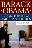 Barack Obama and the Future of American Politics, Paul Street, 1594516316