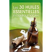 Les 30 huiles essentielles incontournables (French Edition)