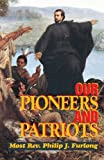 Our Pioneers and Patriots by Furlong, Most Rev. Philip J. (1997) Paperback