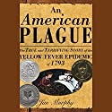 An American Plague: The True and Terrifying Story of the Yellow Fever Epidemic of 1793 Audiobook by Jim Murphy Narrated by Pat Bottino