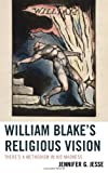 William Blake's Religious Vision : There's a Methodism in His Madness, Jesse, Jennifer, 0739177907