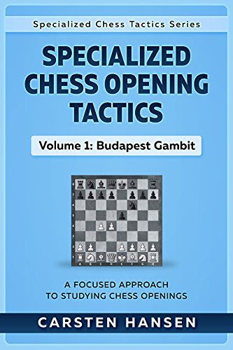 Specialized Chess Opening Tactics - Volume 1: Budapest Gambit: A Focused Approach To Studying Chess Openings (Specialized Chess Tactics) (English Edition)