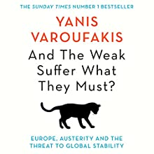 And the Weak Suffer What They Must?: Europe, Austerity and the Threat to Global Stability | Livre audio Auteur(s) : Yanis Varoufakis Narrateur(s) : Yanis Varoufakis, Leighton Pugh