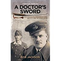 A Doctor's Sword: How an Irish Doctor Survived War, Captivity and the Atomic Bomb